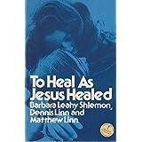 To Heal As Jesus Healed