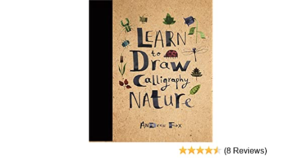 Learn To Draw Calligraphy Nature Andrew Fox 9781631061769 Amazon Books