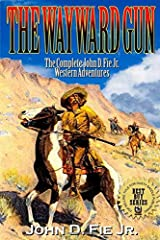 The Wayward Gun (The Complete John D. Fie Jr. Western Collection Series) Paperback