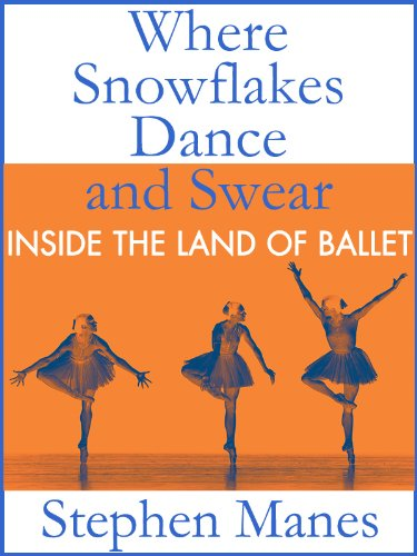 Where Snowflakes Dance and Swear: Inside the Land of Ballet (Make Four Million Dollars By Next Thursday)