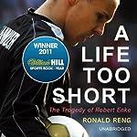 A Life Too Short: The Tragedy of Robert Enke | Ronald Reng