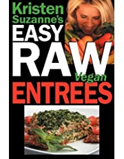 Kristen Suzanne's Easy Raw Vegan Entrees: Delicious & Easy Raw Food Recipes for Hearty & Satisfying Entrees Like Lasagna, Burgers, Wraps, Pasta, Ravioli, & Pizza Plus Cheeses, Breads, Crackers, Bars & Much More!