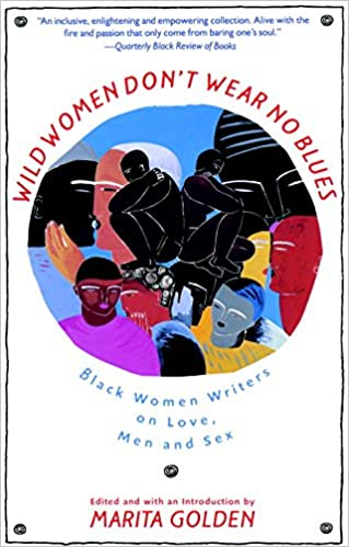 Image result for Wild Women Don't Wear No Blues: Black Women Writers on Love, Men and Sex