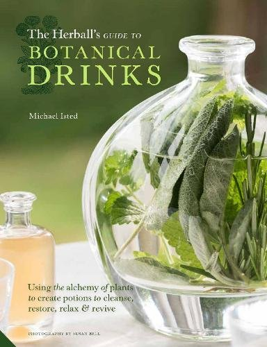 The Herball's Guide to Botanical Drinks: Using the alchemy of plants to create potions to cleanse, restore, relax and revive by Michael Isted
