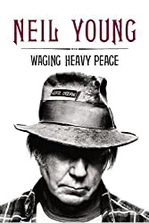 Waging Heavy Peace by Young, Neil (1st (first) Edition) [Hardcover(2012)]