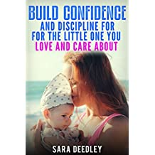 Positive Parenting: Parenthood:: Build Confidence and Discipline for the Little One you Love and Care About (Raising Babies and Children through Proven Parenting Styles, Tips, Love, and Logic Book 1)