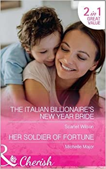 Book The Italian Billionaire's New Year Bride: The Italian Billionaire's New Year Bride / Her Soldier of Fortune (the Fortunes of Texas: the Rulebreakers, Book 1)