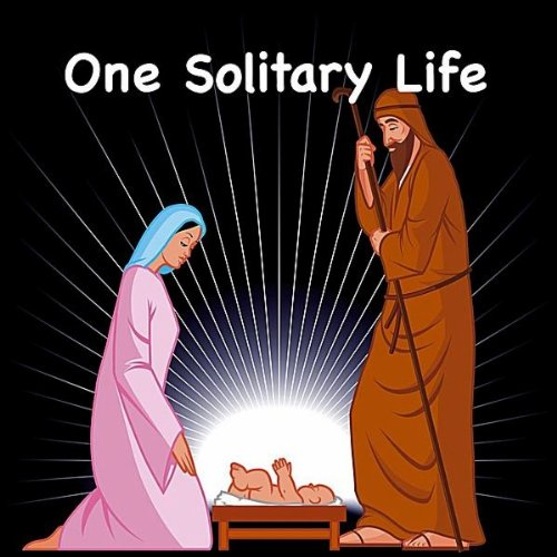 "a solitary life is unfulfilling one Find background and history, as well as text for ""one solitary life -- a classic poem and famous sermon that is great for christmas reading."