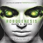 Robogenesis: A Novel | Daniel H. Wilson