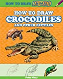 How to Draw Crocodiles and Other Reptiles, Peter Gray, 1477714138