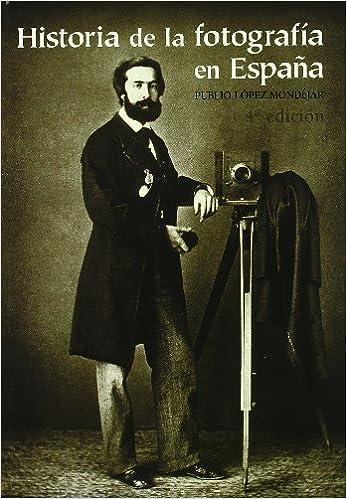 Historia de la fotografia en España: Amazon.es: Lopez Mondejar, Publio: Libros