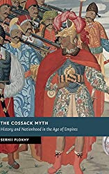 The Cossack Myth: History and Nationhood in the Age of Empires (New Studies in European History)