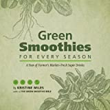 Green Smoothies for Every Season: A Year of Farmers Market–Fresh Super Drinks