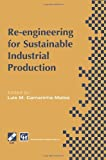 Re-Engineering for Sustainable Industrial Production : Proceedings of the OE/IFIP/IEEE International Conference on Integrated and Sustainable Industrial Production Lisbon, Portugal, May 1997, Camarinha-Matos, Luis M., 1475763859