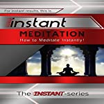 Instant Meditation: How to Meditate Instantly! (INSTANT Series) |  The INSTANT-Series