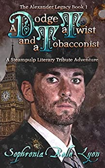 A Dodge, a Twist and a Tobacconist (The Alexander Legacy Book 1) by [Lyon, Sophronia Belle]