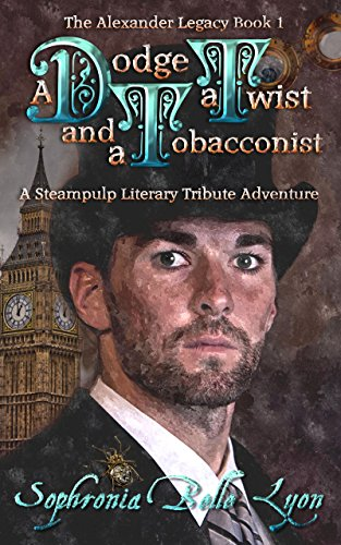 Book: A Dodge, a Twist and a Tobacconist (The Alexander Legacy) by Sophronia Belle Lyon