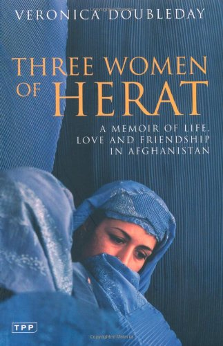 Three Women of Herat: A Memoir of Life, Love and Friendship in Afghanistan (Tauris Parke Paperbacks)