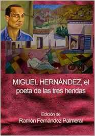Miguel Hernandez, el poeta de las tres heridas: Amazon.es