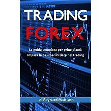 Trading Forex: La guida completa per principianti, impara le basi per iniziare a fare trading nel forex (Italian Edition)