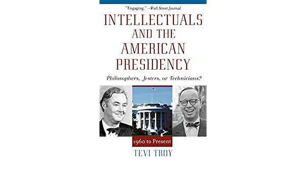 Intellectuals and the American Presidency: Philosophers, Jesters ...