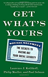 Get What's Yours: The Secrets to Maxing Out Your Social Security - by Kotlikoff, Moeller, & Solman
