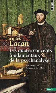 Le séminaire, livre XI : Les quatre concepts fondamentaux de la psychanalyse par Jacques Lacan