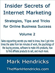 Insider Secrets of Internet Marketing: Strategies, Tips and Tricks for Online Business Success (Vol 2)