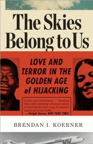 The skies belong to us love and terror in the golden age of the skies belong to us love and terror in the golden age of hijacking fandeluxe Choice Image