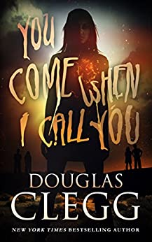 You Come When I Call You: A Novel of Supernatural Horror by [Clegg, Douglas]