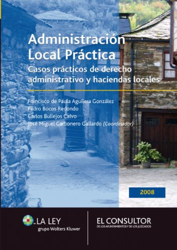 Descargar Libro Administración Local Práctica: Casos Prácticos De Derecho Administrativo Y Haciendas Locales José Miguel Carbonero Gallardo