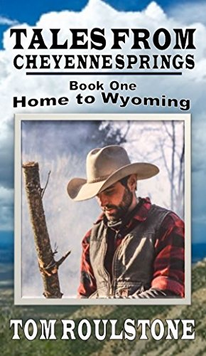 Tales From Cheyenne Springs - Book One: Home To Wyoming: A Western Adventure ()
