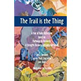 The Trail is the Thing: A Year of Daily Reflections based on Pathways to Recovery: A Strengths Recovery Self-Help Workbook