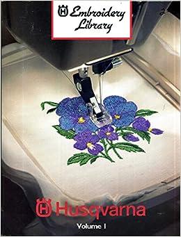 Embroidery Library Husqvarna Volume 1 Husqvarna Amazon Com Books