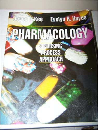 Pharmacology: A Nursing Process Approach: Joyce Lefever Kee
