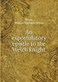 An Expostulatory Epistle to the Welch Knight, Verax and Watkin Williams Wynn, 5518732260