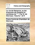 La Vie de Marianne, Ou les Aventures de Madame la Comtesse de *** Par M de Marivaux, Pierre Carlet De Chamblain De Marivaux, 1140955551