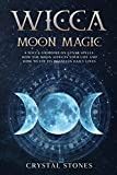 WICCA MOON MAGIC: A Wicca Grimoire on lunar spells. How the moon affects your life and how to use its phases in daily lives