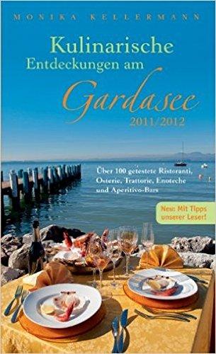 Kulinarische Entdeckungen am Gardasee 2011/ 2012: Über 100 getestete Ristoranti, Osterie, Trattorie, Enoteche und Aperitivo-Bars