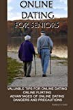 Online dating for seniors: Valuable tips for online dating online flirting advantages of online dating dangers and precautions (Correct Times)