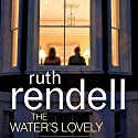 The Water's Lovely Audiobook by Ruth Rendell Narrated by Siân Thomas