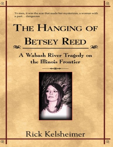 The Hanging of Betsey Reed: A Wabash River Tragedy on the Illinois Frontier (Hanging Blackwell)