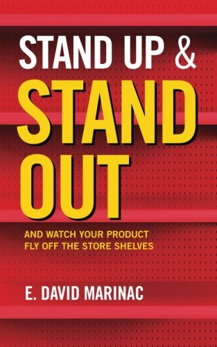 Stand Up & Stand Out: And Watch Your Product Fly Off The Store Shelves