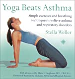 img - for Yoga Beats Asthma: Simple Exercises and Breathing Techniques to Relieve Asthma and Other Respiratory Disorders Paperback August 25, 2003 book / textbook / text book