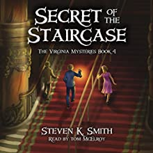 Secret of the Staircase: The Virginia Mysteries, Volume 4 Audiobook by Steven K. Smith Narrated by Tom McElroy