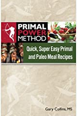 Primal Power Method Quick, Super Easy Primal and Paleo Meal Recipes Paperback