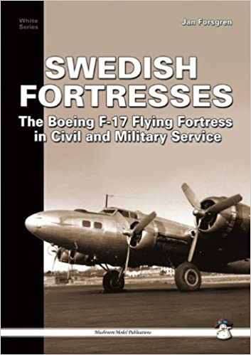 SWEDISH FORTRESSES: The Boeing F-17 Fortress in Civil and Military Service (White Series)