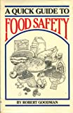 A Quick Guide to Food Safety, Robert Goodman, 0962494534