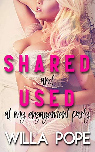 Image for Shared and Used at My Engagement Party: Younger woman gets filled and humiliated by a stranger (Training the Trophy Wife Book 1)
