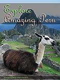 Explore Amazing Peru